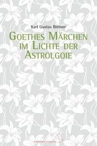 Karl Gustav Bittner - Goethes Märchen im Lichte der Astrologie