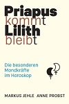 Markus Jehle / Anne Probst - Priapus kommt, Lilith bleibt